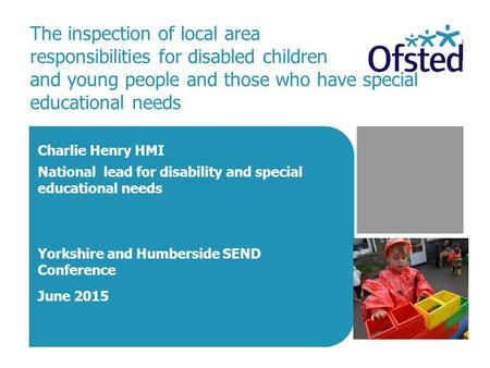 The inspection of local area responsibilities for disabled children and young people and those who have special educational needs Charlie Henry HMI National.