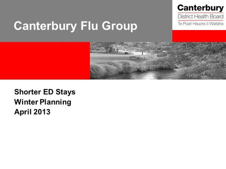 Canterbury Flu Group Shorter ED Stays Winter Planning April 2013.