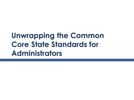 Unwrapping the Common Core State Standards for Administrators.