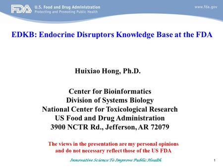 1 Innovative Science To Improve Public Health EDKB: Endocrine Disruptors Knowledge Base at the FDA Huixiao Hong, Ph.D. Center for Bioinformatics Division.