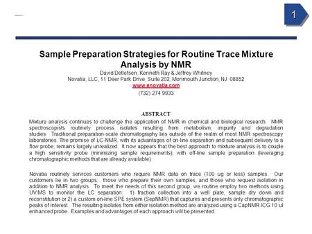 11 www.enovatia.com www.enovatia.com Sample Preparation Strategies for Routine Trace Mixture Analysis by NMR David Detlefsen, Kenneth Ray & Jeffrey Whitney.