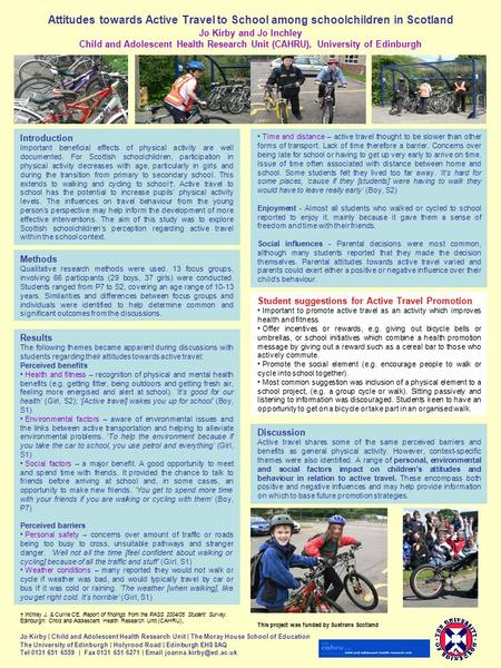 Attitudes towards Active Travel to School among schoolchildren in Scotland Jo Kirby and Jo Inchley Child and Adolescent Health Research Unit (CAHRU), University.