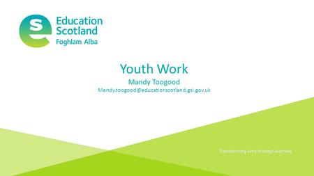 Document title Transforming lives through learning Youth Work Mandy Toogood