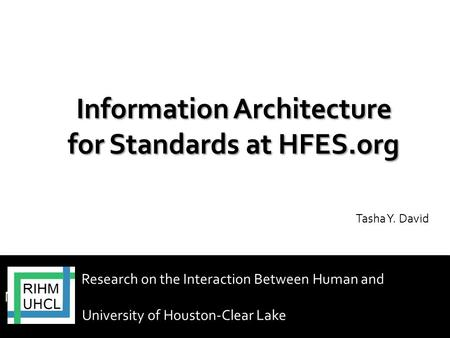 Research on the Interaction Between Human and Machines University of Houston-Clear Lake Tasha Y. David.