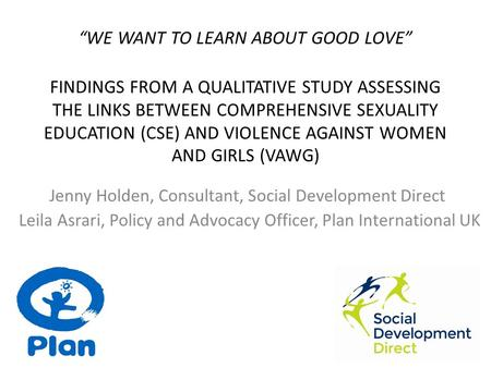 """WE WANT TO LEARN ABOUT GOOD LOVE"" FINDINGS FROM A QUALITATIVE STUDY ASSESSING THE LINKS BETWEEN COMPREHENSIVE SEXUALITY EDUCATION (CSE) AND VIOLENCE AGAINST."