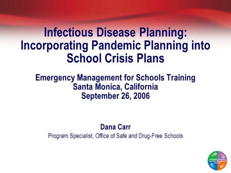 Infectious Disease Planning: Incorporating Pandemic Planning into School Crisis Plans Emergency Management for Schools Training Santa Monica, California.