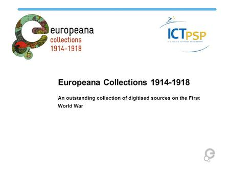 Europeana Collections 1914-1918 An outstanding collection of digitised sources on the First World War.