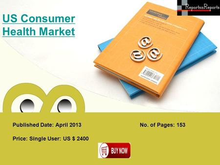 Published Date: April 2013 US Consumer Health Market Price: Single User: US $ 2400 No. of Pages: 153.