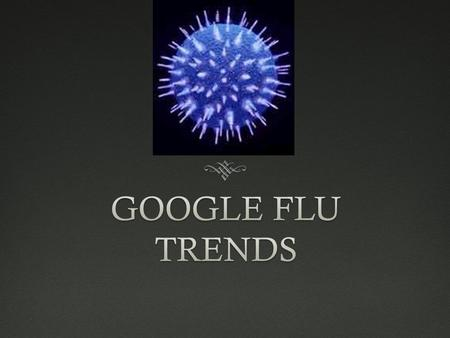 Sore throat? Sniffles?Sore throat? Sniffles?  Google it! Duh!  During flu season, more people enter search queries concerning the flu.  Each year 90.
