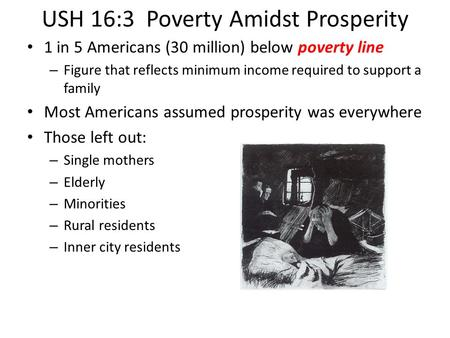 USH 16:3 Poverty Amidst Prosperity 1 in 5 Americans (30 million) below poverty line – Figure that reflects minimum income required to support a family.