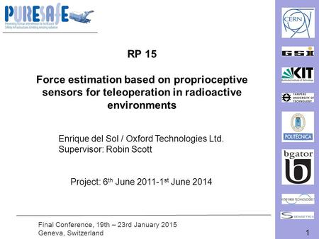 1 Final Conference, 19th – 23rd January 2015 Geneva, Switzerland RP 15 Force estimation based on proprioceptive sensors for teleoperation in radioactive.
