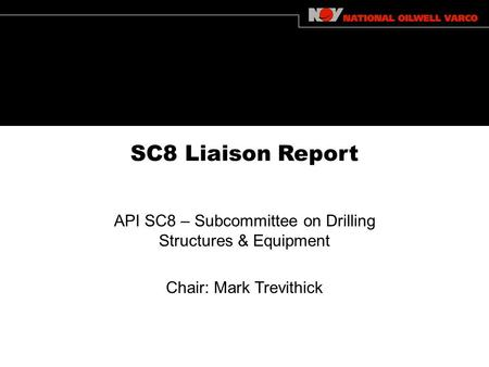 SC8 Liaison Report API SC8 – Subcommittee on Drilling Structures & Equipment Chair: Mark Trevithick.