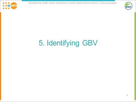 Strengthening Health System Responses to Gender-based Violence in EECA: A resource package 5. Identifying GBV 1.