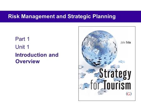 Part 1 Unit 1 Introduction and Overview Risk Management and Strategic Planning.