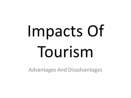 Impacts Of Tourism Advantages And Disadvantages. Positive Vs Negative Tourism has both positive and negative impacts for an area. In both the United Kingdom.