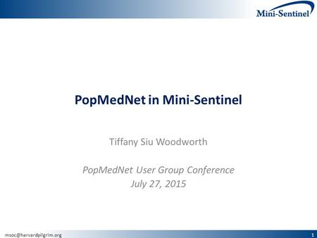 PopMedNet in Mini-Sentinel Tiffany Siu Woodworth PopMedNet User Group Conference July 27, 2015.