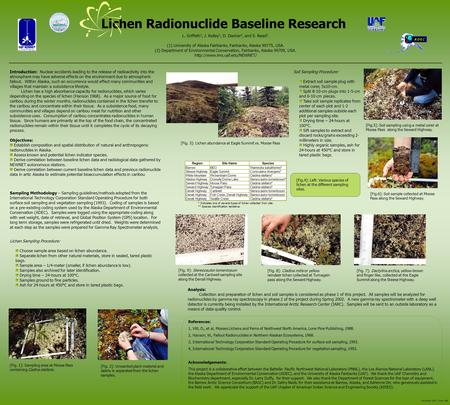 Lichen Radionuclide Baseline Research L. Griffeth 1, J. Kelley 1, D. Dasher 2, and S. Read 2. (1) University of Alaska Fairbanks, Fairbanks, Alaska 99775,