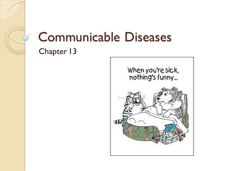 Communicable Diseases Chapter 13. Disease Any condition that interferes with the normal or proper functioning of the body or mind.