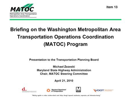Briefing on the Washington Metropolitan Area Transportation Operations Coordination (MATOC) Program Presentation to the Transportation Planning Board Michael.