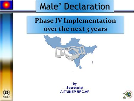 Male' Declaration Male' Declaration Phase IV Implementation over the next 3 years by Secretariat AIT/UNEP RRC.AP.