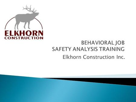 Elkhorn Construction Inc..  A BJSA is a tool in which we plan our work, identify hazards, mitigate the hazards, and assign the responsible people. 
