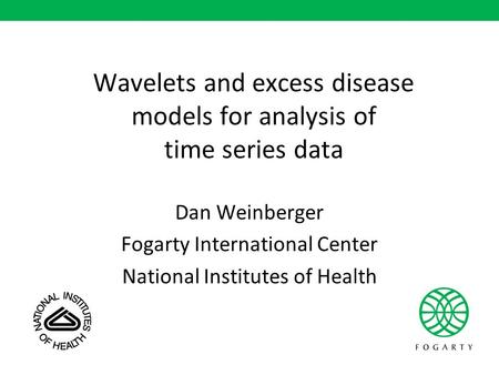 Wavelets and excess disease models for analysis of time series data Dan Weinberger Fogarty International Center National Institutes of Health.