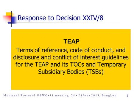 11 Response to Decision XXIV/8 TEAP Terms of reference, code of conduct, and disclosure and conflict of interest guidelines for the TEAP and its TOCs and.