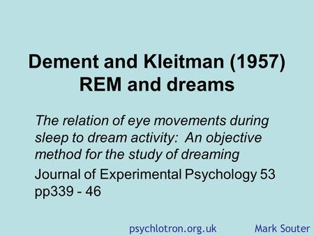 Dement and Kleitman (1957) REM and dreams The relation of eye movements during sleep to dream activity: An objective method for the study of dreaming.