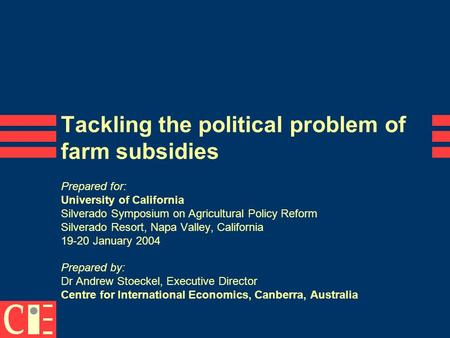 Tackling the political problem of farm subsidies Prepared for: University of California Silverado Symposium on Agricultural Policy Reform Silverado Resort,