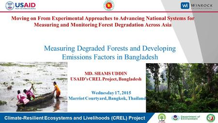Climate-Resilient Ecosystems and Livelihoods (CREL) Project Measuring Degraded Forests and Developing Emissions Factors in Bangladesh Wednesday 17, 2015.