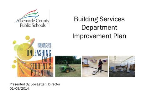 Building Services Department Improvement Plan Presented By: Joe Letteri, Director 01/09/2014.