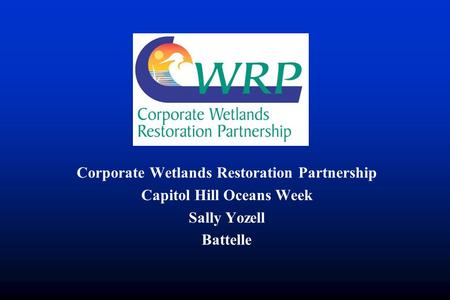 Corporate Wetlands Restoration Partnership Capitol Hill Oceans Week Sally Yozell Battelle.