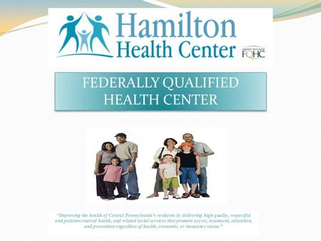 FEDERALLY QUALIFIED HEALTH CENTER. Hamilton Enrolls assists patients to enroll in: Medicaid, CHIP Medicare Part D, Low Income Subsidies, Pace/Pacenet.