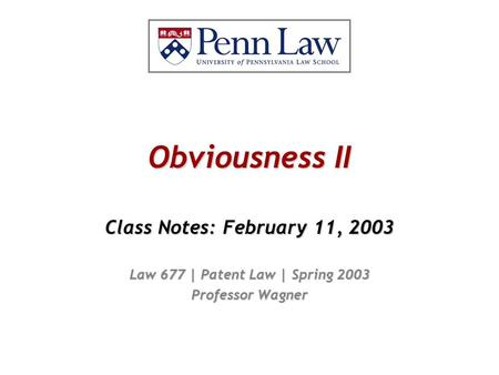 Obviousness II Class Notes: February 11, 2003 Law 677 | Patent Law | Spring 2003 Professor Wagner.