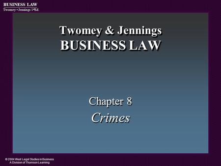 © 2004 West Legal Studies in Business A Division of Thomson Learning BUSINESS LAW Twomey Jennings 1 st Ed. Twomey & Jennings BUSINESS LAW Chapter 8 Crimes.