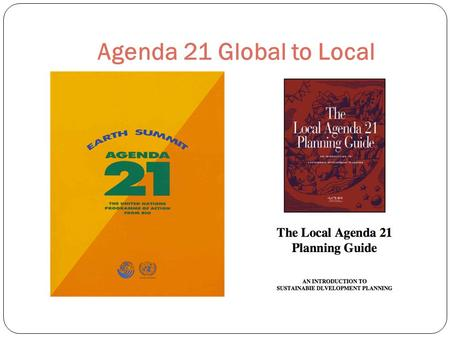 Agenda 21 Global to Local. Timeline – Can We Agree That Agenda 21 is Real ? 1983 Brundtland Commission (Dr. Gro Harlem Brundtland) Brundtland was invited.