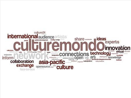 Culturemondo: engaging global cultural networks Background to Culturemondo and its successes Experience as a participant Experience as a Roundtable host.