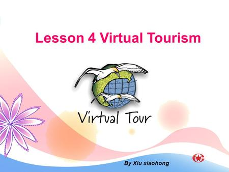 Lesson 4 Virtual Tourism By Xiu xiaohong. Pre-reading 1. Do you like travelling? Have you been to New Zealand? Now today, we are going to travel to New.