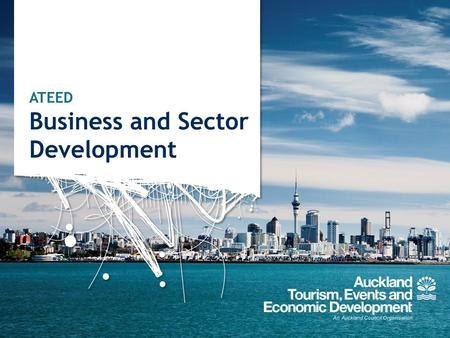 ATEED Business and Sector Development. To improve New Zealand's economic prosperity by leading the successful transformation of Auckland's economy. Our.