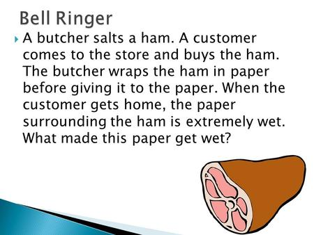  A butcher salts a ham. A customer comes to the store and buys the ham. The butcher wraps the ham in paper before giving it to the paper. When the customer.