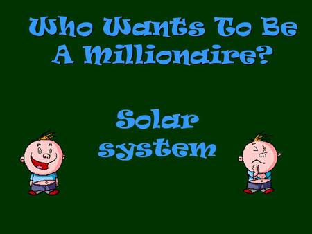 Who Wants To Be A Millionaire? Solar system Question 1.