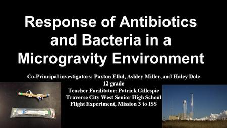 Response of Antibiotics and Bacteria in a Microgravity Environment SSEP Mission 4 to the International Space Station Response of Antibiotics and Bacteria.