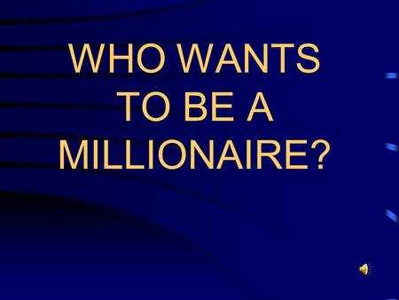 WHO WANTS TO BE A MILLIONAIRE? The Rules Build your fortune by answering multiple-choice questions correctly and moving up the ladder toward $1,000,000!