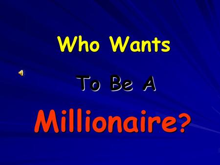Who Wants To Be A Millionaire ?. Welcome to Who Wants to Be a Millionaire Let's get ready to Play! 50:50 8 7 5 4 3 2 1 $1 Million $250,000 $32,000 $4,000.
