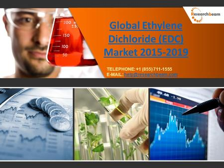 Global Ethylene Dichloride (EDC) Market 2015-2019 TELEPHONE: +1 (855) 711-1555
