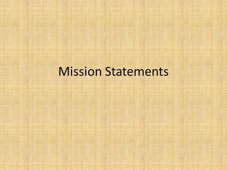 Mission Statements. What are they? What purpose do they have?