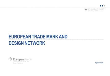 EUROPEAN TRADE MARK AND DESIGN NETWORK Inge Buffolo.