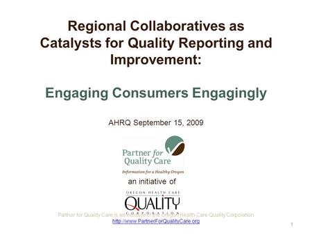 An initiative of Regional Collaboratives as Catalysts for Quality Reporting and Improvement: Engaging Consumers Engagingly AHRQ September 15, 2009 Partner.