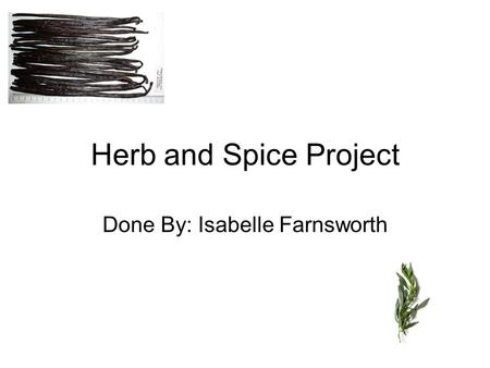 Herb and Spice Project Done By: Isabelle Farnsworth.