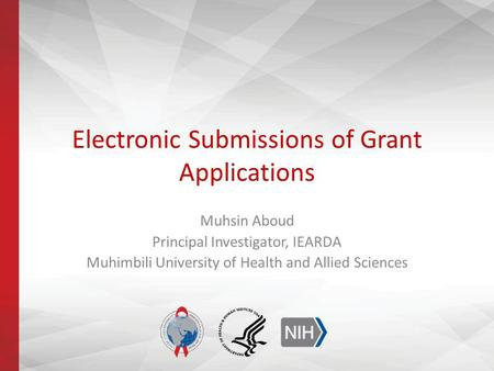 Electronic Submissions of Grant Applications Muhsin Aboud Principal Investigator, IEARDA Muhimbili University of Health and Allied Sciences.